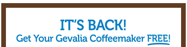 IT'S BACK! Get Your Gevalia Coffeemaker FREE!